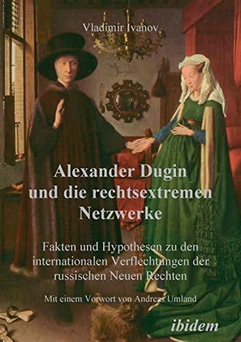 Alexander Dugin und die rechtsextremen Netzwerke: Fakten und Hypothesen zu den internationalen Verflechtungen der russischen Neuen Rechten