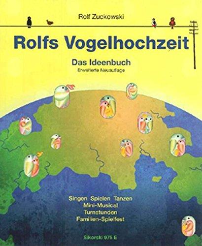 Rolfs Vogelhochzeit: Das Ideenbuch (erweiterte Neuauflage) Singen Spielen Tanzen, Mini-Musical, Turnstunden, Familien-Spielfest