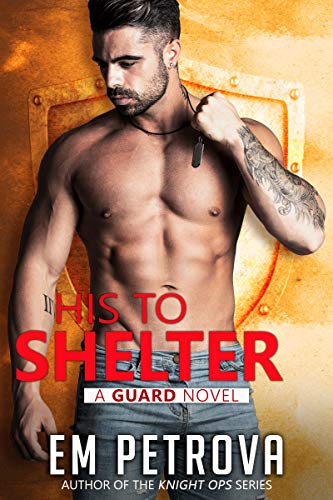 His to Shelter (The Guard Book 1) by [Em Petrova]