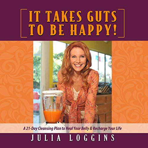 It Takes Guts to Be Happy Audiobook By Julia Loggins cover art