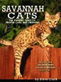 Savannah Cats - The Owners Guide to the Care and Training of Savannah Cats Includes a New 2012 Breeders Directory (English Edition)