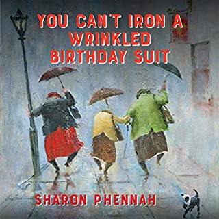 You Can't Iron a Wrinkled Birthday Suit                   Written by:                                                                                                                                 Sharon Phennah                               Narrated by:                                                                                                                                 Sandra Murphy                      Length: 10 hrs and 44 mins     Not rated yet     Overall 0.0