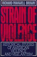 Strain of Violence: Historical Studies of American Violence and Vigilantism (Galaxy Books)