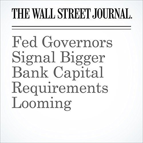 Fed Governors Signal Bigger Bank Capital Requirements Looming cover art