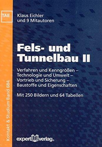 Fels- und Tunnelbau, II:: Verfahren und Kenngrößen – Technologie und Umwelt – Vortrieb und Sicherung – Baustoffe und Eigenschaften (Kontakt & Studium)