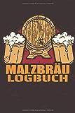 Malzbräu Logbuch: Bier Logbuch für Bierliebhaber und Bierbrauer - Einfach Bierbewertungen selbst schreiben - 100+ vorgedruckte Seiten