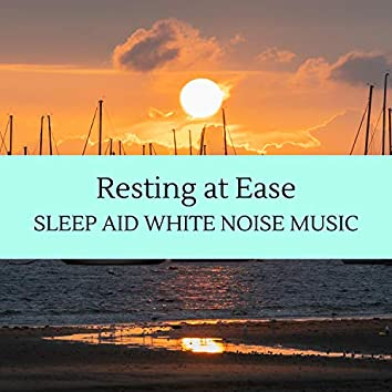 Resting at Ease - Sleep Aid White Noise Music