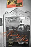 Beauty Shop Politics: African American Women's Activism in the Beauty Industry (Women, Gender, and Sexuality in American History)