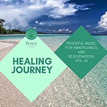 Healing Journey - Peaceful Music For Mindfulness And Rejuvenation, Vol. 14