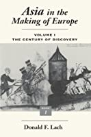 Asia in the Making of Europe, Volume I: The Century of Discovery. Book 1.