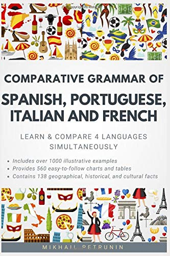 Compare Textbook Prices for Comparative Grammar of Spanish, Portuguese, Italian and French: Learn & Compare 4 Languages Simultaneously  ISBN 9781983334269 by Petrunin, Mikhail