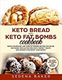 Keto Bread and Keto Fat Bombs Cookbook: Simple Homemade Low-Carb Fat Burner Recipes For Paleo, Ketogenic and Gluten-free Diets. Perfect Treats and Desserts for Boost Your Energy.