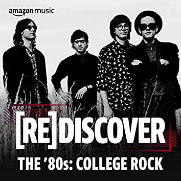REDISCOVER THE '80s: College Rock