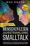 Menschen lesen Ausstrahlung Smalltalk: Körpersprache, Charisma & Rhetorik lernen, den Mensch & sich selbst besser verstehen Positive Fähigkeiten ... in 1 Buch (Psychologie im Alltag, Band 1)