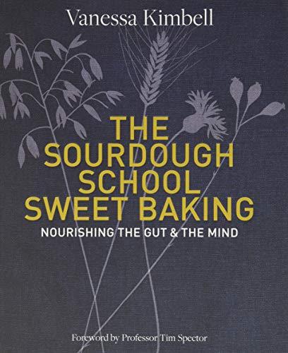 The Sourdough School: Sweet Baking: Nourishing the gut &
