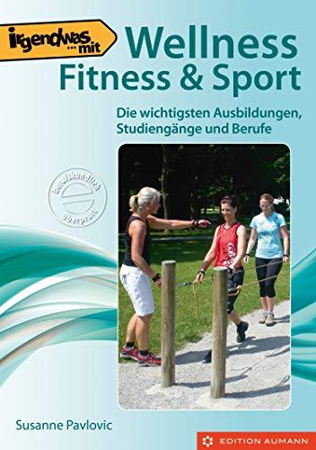 Irgendwas mit Wellness, Fitness & Sport: Die wichtigsten Ausbildungen, Studiengänge und Berufe (Irgendwas mit ...)