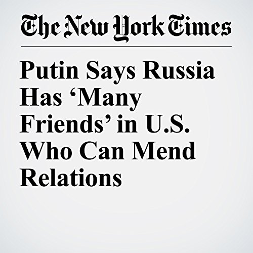 Putin Says Russia Has 'Many Friends' in U.S. Who Can Mend Relations copertina