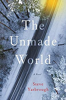 The Unmade World: A Novel by [Steve Yarbrough]