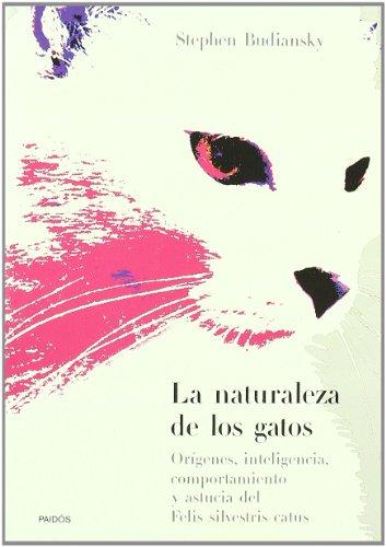 La naturaleza de los gatos: Orígenes, inteligencia, comportamiento y astucia del Felis Silvestris Catus (Divulgación-Autoayuda)