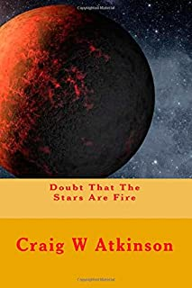 Doubt That The Stars Are Fire (The Seraphic Chronicles)