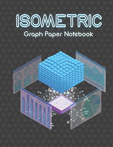 Isometric Graph Paper Notebook: Grid of Equilateral Triangles, Useful for 3D Designs such as Architecture or Landscaping, and planning 3D Printer Projects and Maths Geometry
