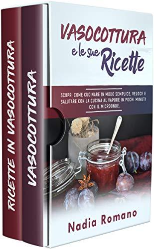 VASO COTTURA E LE SUE RICETTE: Scopri come cucinare in modo semplice, veloce e salutare con la cucina al vapore in pochi minuti con il microonde. (Italian Edition)