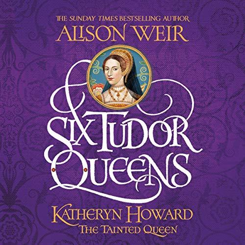 Six Tudor Queens: Katheryn Howard, The Tainted Queen audiobook cover art