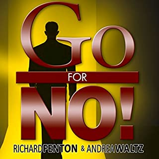 Go for No!     Yes Is the Destination, No Is How You Get There              By:                                                                                                                                 Richard Fenton,                                                                                        Andrea Waltz                               Narrated by:                                                                                                                                 Richard Fenton                      Length: 1 hr and 33 mins     347 ratings     Overall 4.7