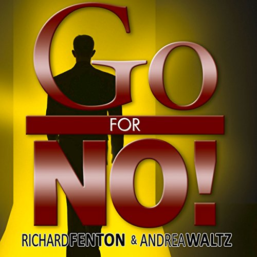 Go for No!     Yes Is the Destination, No Is How You Get There              Written by:                                                                                                                                 Richard Fenton,                                                                                        Andrea Waltz                               Narrated by:                                                                                                                                 Richard Fenton                      Length: 1 hr and 33 mins     29 ratings     Overall 4.7