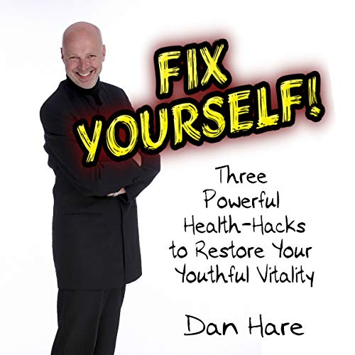 Fix Yourself: Three Powerful Health-Hacks to Restore Your Youthful Vitality  By  cover art