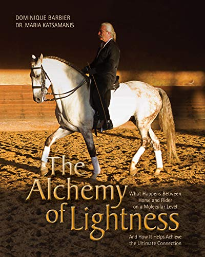 The Alchemy of Lightness: What Happens Between Horse and Rider on a Molecular Level and How It Helps Achieve the Ultimate Connection (English Edition)