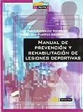 Manual de prevención y rehabilitación de lesiones deportivas: 1 (Actividad física y deporte. Salud y tiempo libre)