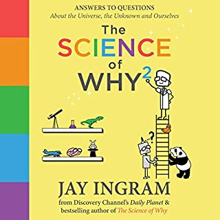 The Science of Why 2     Answers to Questions About the Universe, the Unknown and Ourselves              Written by:                                                                                                                                 Jay Ingram                               Narrated by:                                                                                                                                 Jay Ingram                      Length: 4 hrs     22 ratings     Overall 4.5