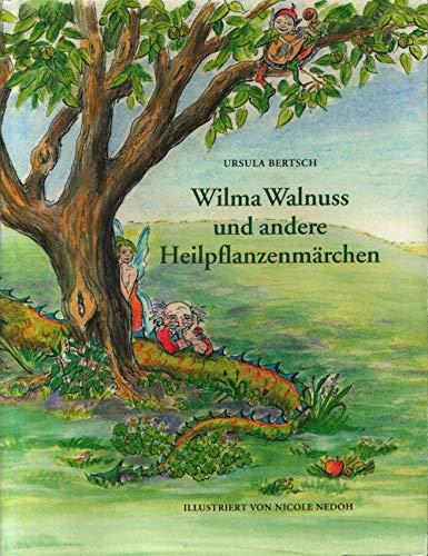 Wilma Walnuss und andere Heilpflanzenmärchen. Pflanzen können Märchen und Geschichten erzählen, und manchmal erzählen sie auch in der Sprache der Menschen