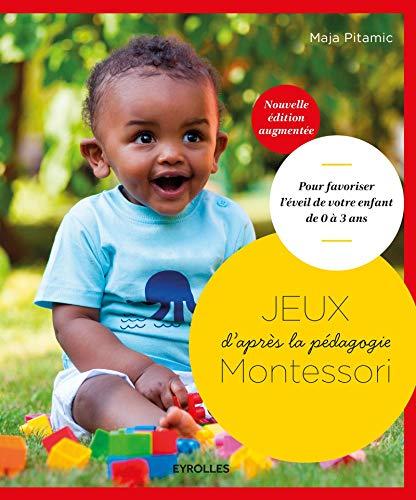Jeux d'après la pédagogie Montessori: Pour favoriser l'éveil de votre enfant de 0 à 3 ans