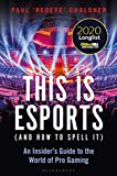This is esports (and How to Spell it) – LONGLISTED FOR THE WILLIAM HILL SPORTS BOOK AWARD 2020: An Insider's Guide to the World of Pro Gaming