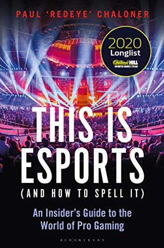 This is esports (and How to Spell it) – LONGLISTED FOR THE WILLIAM HILL SPORTS BOOK AWARD 2020: An Insider's Guide to the World of Pro Gaming (English Edition)