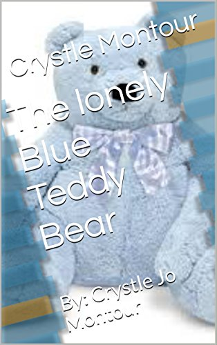 The lonely Blue Teddy Bear: By: Crystle Jo Montour (English Edition)