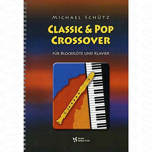 Classic + Pop crossover - arrangiert für Blockflöte - Klavier [Noten/Sheetmusic] Komponist : SCHUETZ MICHAEL