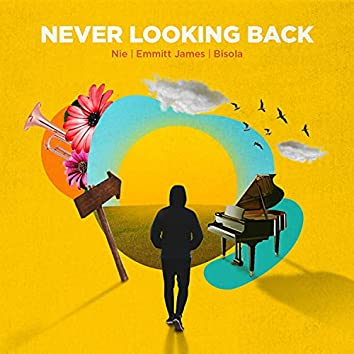 Never Looking Back (feat. Emmitt James & Bisola)