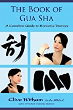 The Book of Gua Sha: A Complete Guide to Scraping Therapy