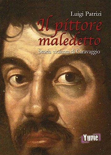 Il pittore maledetto. Storia violenta di Caravaggio