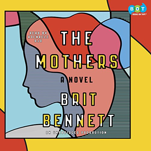 The Mothers     A Novel              Written by:                                                                                                                                 Brit Bennett                               Narrated by:                                                                                                                                 Adenrele Ojo                      Length: 9 hrs and 55 mins     4 ratings     Overall 4.3