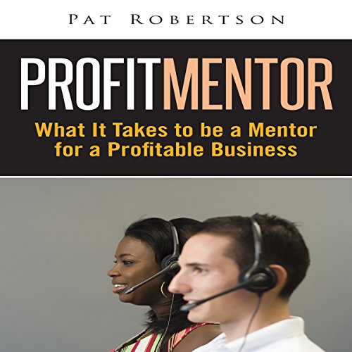 Profit Mentor: What It Takes to Be a Mentor for a Profitable Business  By  cover art