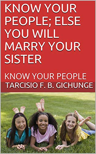 KNOW YOUR PEOPLE; ELSE YOU WILL MARRY YOUR SISTER: KNOW YOUR PEOPLE (English Edition)