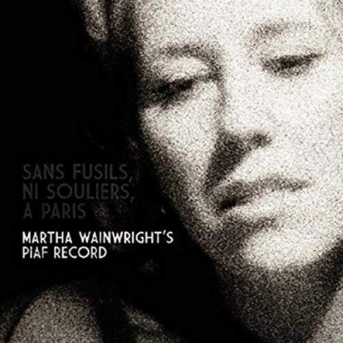 sans Fusils, Ni Souliers, a Paris: Martha Wainwright\'S Piaf Record
