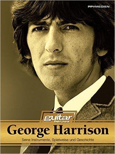 George Harrison. Seine Spielweise, Gitarren und VerstŠrker. Guitar Heroes: Seine Spielweise, Gitarren, VerstŠrker und Geschichte ( 31. Mai 2013 )