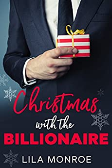 Christmas with the Billionaire: A Holiday Rom-Com (Lucky in Love Book 6) by [Lila Monroe]