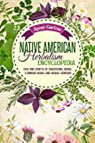 Native American Herbalism Encyclopedia: Dos And Don'ts Of Harvesting Herbs, Common Herbs, And Herbal Remedies (Native American Herbal Apotecary)