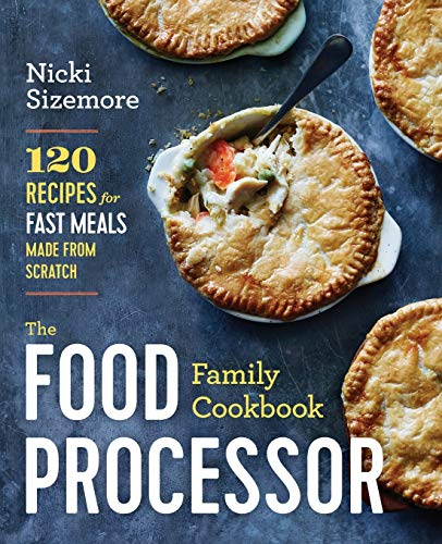 The Food Processor Family Cookbook: 120 Recipes for Fast Meals Made From Scratch